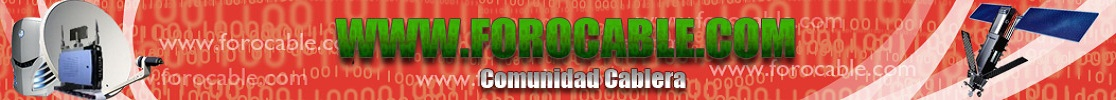 ForoCable -> El mayor Portal sobre Cable, Internet, IPTV, Docsis, TV & I+D